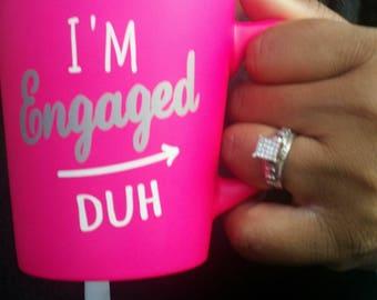 I'm Engaged, Duh! Coffee Mug Decal