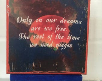 """Sir Terry Pratchett inspired ~ """"Only in our dreams are we free. The rest of the time we need wages"""" wall plaque, art"""