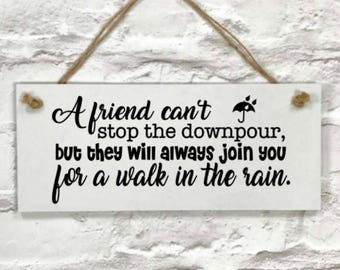 Friend Sign, Friend Gift, BFF Gift, A Friend Can't Stop The Downpour, But They Will Always Join You For A Walk In The Rain, Slogan Sign