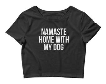 Namaste Home With My Dog Crop Top