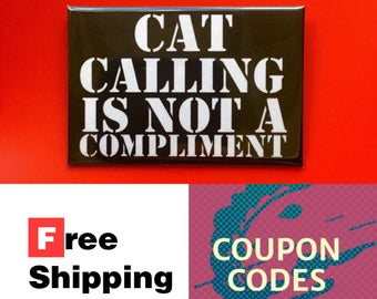 "Catcalling Is Not A Compliment 2x3"" Button Pin or Magnet, FREE SHIPPING & Coupon Codes"