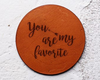 Valentines gift, Leather anniversary gift, Inspirational men gift,Leather coaster,Leather gifts for men, you are my favorite,Coasters