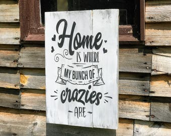 Funny Rustic Gift , Funny House Shower Gift , Home is Where My Crazies Are , Housewarming Gift , Funny Rustic Sign ,