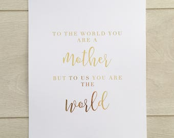 To the world you are a mother but to us you are the world -  real foil print quote art foiled print A4 home print mum gift