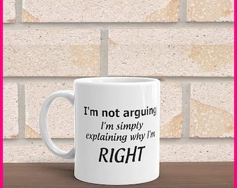I Wasn't Arguing I was simply Explaining Why I Was Right Mug