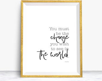 Be The Change You Wish To See In The World Quote, Inspirational Quote, Ghandi Quote, Printable, Instant Download, Inspiring Quote
