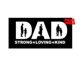 Dad strong loving kind  SVG dfx Cut file  Cricut explore file t shirt decal Fathers dayscrapbook vinyl decal wood sign t shirt cricut cameo