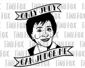Judge Judy SVG Cut File Only Judy Can Judge Me Tattoo Style SVG Celebrity SVG Silhouette Cameo Funny Digital Heat Transfer Vinyl Design File