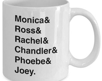 FRIENDS Character Names Mug - TV Show Fan Gift - Monica Ross Rachel Chandler Phoebe Joey - 11 oz white coffee tea cup
