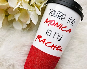 You're the Monica to my Rachel Glitter Dipped To Go Cup//FRIENDS//Best Friend Gift//Long Distance Mugs//Monica and Rachel//FRIENDS Mug//Gift
