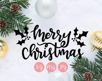 Merry Christmas SVG, PNG, JPEG // Christmas cut file, Merry Christmas with holly cut file, holiday cut file
