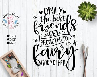 Only the best friends get promoted to fairy Godmother Cut File Printable in SVG, DXF and PNG, Godmother quotes, Godmother svg, Cricut, cameo