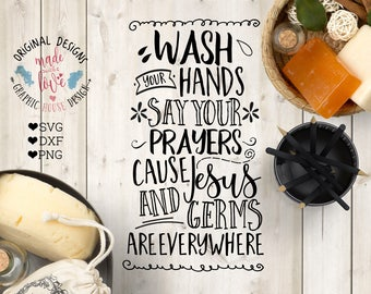 Wash your hands and say your prayers, because Jesus and germs are everywhere Cut File in SVG, DXF, PNG, Bathroom Printable, Wash Quotes