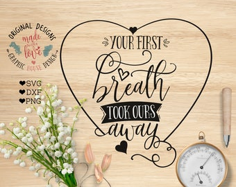 baby svg, nursery svg, baby designs, decal designs, stencil designs, svg file, cutting files, your first breath took ours away svg cut file