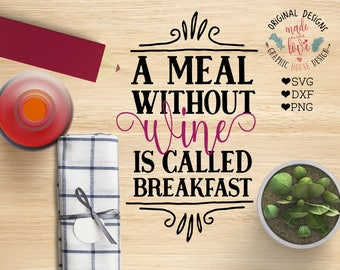 Wine Typography Quote Cut File and Wine Printable, A meal without Wine is Called Breakfast in SVG, DXF, PNG, Wine Quotes, Drinking svg