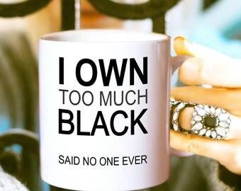 I Own Too Much Black Coffee Mug, Friendship Mug, Girlfriend Coffee Mug, Funny Coffee Mug