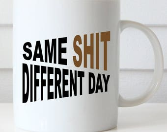 Same Shit Different Day, Boss's Day Gift, Funny Coffee Mug, Office Coffee Mug