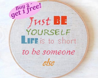 Cross stitch pattern quote, Just be yourself, life is to short, text cross stitch, easy pattern PDF, buy 2 get 1 free!