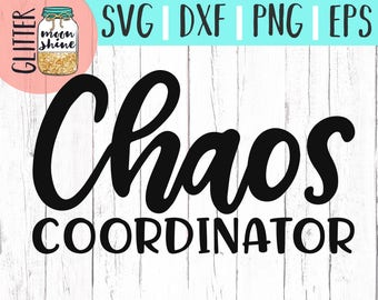Chaos Coordinator svg eps dxf png Files for Cutting Machines Cameo Cricut, Girl Mom, Mom Life, Mama Bear, Mother's Day, Funny, Coffee, Cute