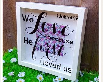1 John 4:19 Bible Scripture Shadow Box Frame