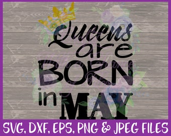 Birthday SVG Queens Are Born In May SVG May Baby SVG Birthday Shirt Svg Queen Svg Birthday Girl Svg Vector Dxf Eps Png Jpg Digital Download