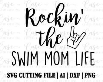 Rockin' the Swim Mom Life SVG cutting file, ai, dxf and png | Instant Download | Cricut and Silhouette | Mom Life | Swimmer | Rockin | Mom