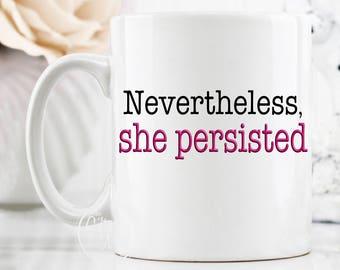 She Persisted Mug, Nevertheless Mug, She Persisted Coffee Cup, Gift for Activist, Motivational Mug