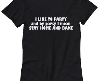 I Like To Party Shirt - Baking Gift Idea - Stay Home And Bake