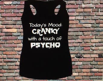 Today's mood cranky with a touch of psycho racerback tank
