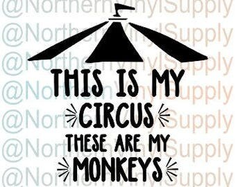This Is My Circus These Are My Monkeys SVG cut file ONLY - No Actual Item Will Be Sent - Monkeys Digital Download - Circus Download - Print
