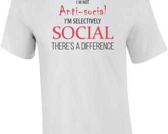 I'm Not Anti-Social - I'm Selectively Social - Sarcastic Shirt