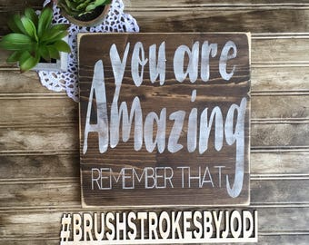 You are amazing remember that, wood sign, wooden signs, painted sign, home decor,inspirational signs, positive signs, rustic wood signs