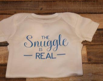The snuggle is real bodysuit; the snuggle is real outfit; the snuggle is real; baby outfit; baby bodysuit; the snuggle is real shirt