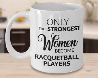 Racquetball Gift - Racquetball Mug - Only the Strongest Women Become Racquetball Players Coffee Mug Ceramic Tea Cup for Racquetball Players