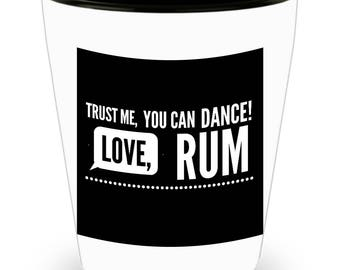 Trust Me, You CAN Dance! Love, RUM!!! Funny Saying on White Ceramic Shot Glass!