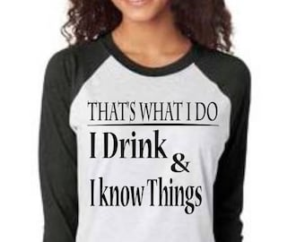 That's what I do I drink and I know things shirt, game of thrones shirt, game of thrones raglan