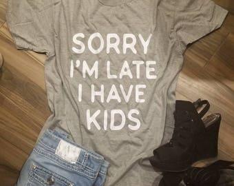Sorry I'm Late I Have Kids Shirt // Sorry I'm Late I Have Kids Tank