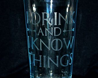 I Drink and I Know Things- Pint Glass