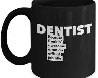 Dentist because freakin' awesome is not an official job title - Unique Gift Black Coffee Mug