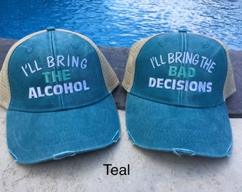 I'll bring the alcohol, alcohol, I'll bring the bad decisions,  bad decisions, custom hat, trucker hat, distressed hat, summer hat, party