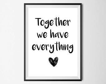 Together We Have Everything Wall Print - Wall Art, Home Decor, Together Print, Bedroom Print