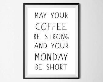 May Your Coffee Be Strong And Your Monday Be Short Wall Print - Wall Art, Home Decor, Kitchen Print, Coffee Print, Monday Print