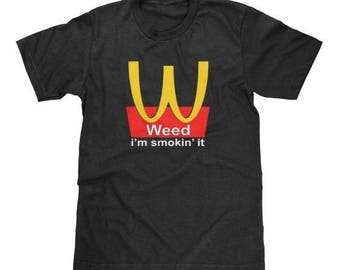Weed I'm Smokin It Shirt McDonlds Funny Father to Be Laugh Dad T-Shirt Available In Adult And Youth Sizes