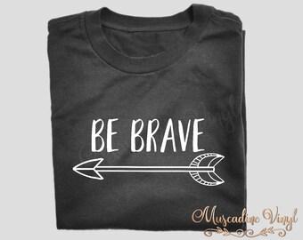 Be Brave T-Shirt, Brave, Arrow, Arrow Tee, Short Sleeve or Long Sleeve