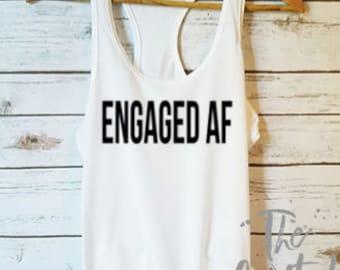 Engaged AF Shirt / Engaged Tank / Engaged Tank/ Fiance Shirt / Engagement Shirt / Engagement Gift/ Bride to Be Shirt / Future Mrs. Shirt