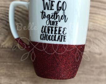 We Go Together Like Coffee and Chocolate Mug