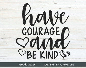 Have Courage and Be Kind SVG for Silhouette Cricut Cutting Machine Design Download Print