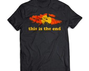 This Is The End   Apocalypse Now    Gift   Shirt   T-Shirt   Apocalypse Now  