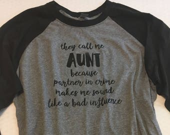 They call me aunt because partner in crime sounds like a bad influence, they call me aunt, partner in crime, bad influence, aunt shirt