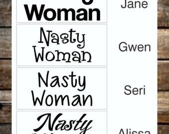 Nasty Woman Decal / 12 Colors Options/ Feminist Sticker / Resist Bumper / Unique Font Options